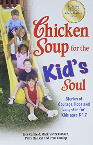 9781623610609: Chicken Soup for the Kid's Soul: Stories of Courage, Hope and Laughter for Kids ages 8-12 (Chicken Soup for the Soul)