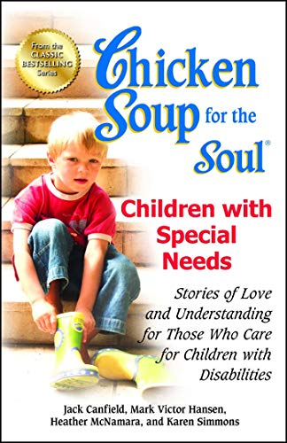 Chicken Soup for the Soul: Children with Special Needs: Stories of Love and Understanding for Those...