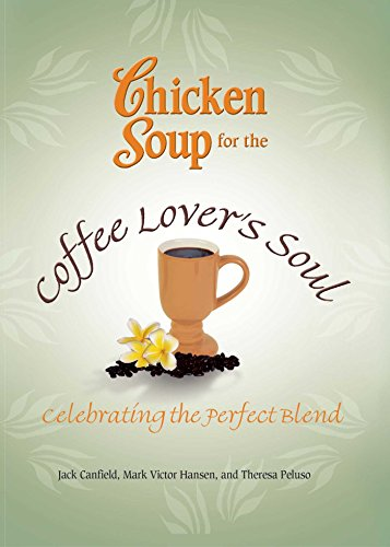 9781623610654: Chicken Soup for the Coffee Lover's Soul: Celebrating the Perfect Blend (Chicken Soup for the Soul)