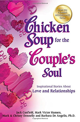 Chicken Soup for the Couple's Soul: Inspirational Stories About Love and Relationships (...
