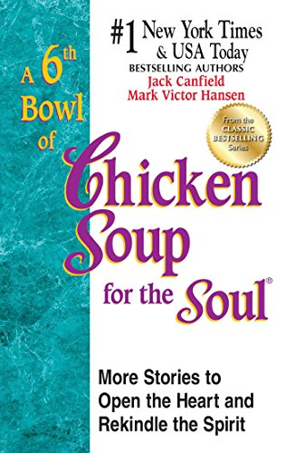9781623610739: A 6th Bowl of Chicken Soup for the Soul: 101 More Stories to Open the Heart And Rekindle The Spirit