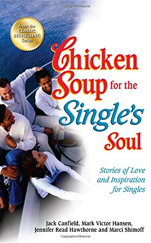 Chicken Soup for the Single's Soul: Stories of Love and Inspiration for Singles (Chicken Soup ...