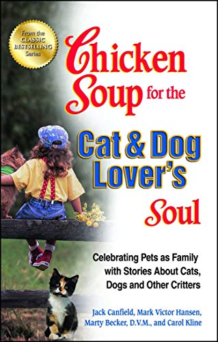9781623610869: Chicken Soup for the Cat & Dog Lover's Soul: Celebrating Pets as Family with Stories About Cats, Dogs and Other Critters (Chicken Soup for the Soul)
