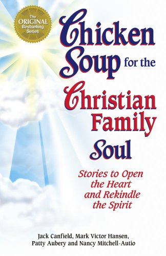Chicken Soup for the Christian Family Soul: Stories to Open the Heart and Rekindle the Spirit (1623610877) by Canfield, Jack; Hansen, Mark Victor; Aubery, Patty