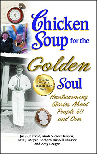 9781623610883: Chicken Soup for the Golden Soul: Heartwarming Stories About People 60 and Over (Chicken Soup for the Soul)