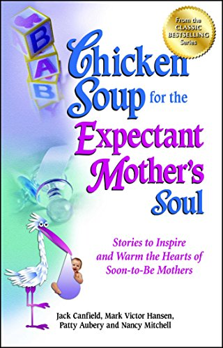 9781623610937: Chicken Soup for the Expectant Mother's Soul: Stories to Inspire and Warm the Hearts of Soon-to-Be Mothers (Chicken Soup for the Soul)