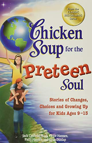 9781623610944: Chicken Soup for the Preteen Soul: Stories of Changes, Choices and Growing Up for Kids Ages 9-13 (Chicken Soup for the Soul)