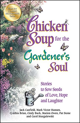 9781623610975: Chicken Soup for the Gardener's Soul: Stories to Sow Seeds of Love, Hope and Laughter (Chicken Soup for the Soul)