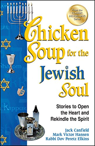 Chicken Soup for the Jewish Soul: Stories to Open the Heart and Rekindle the Spirit: Jack Canfield