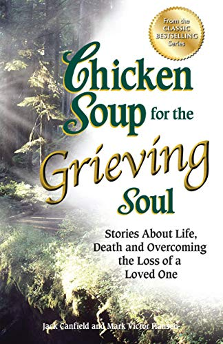 9781623611019: Chicken Soup for the Grieving Soul: Stories About Life, Death and Overcoming the Loss of a Loved One (Chicken Soup for the Soul)