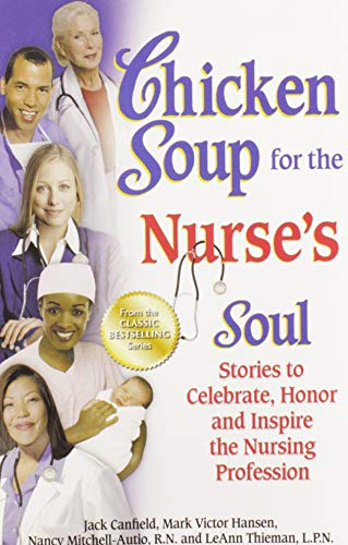 Chicken Soup for the Nurse's Soul: Stories to Celebrate, Honor and Inspire the Nursing Profession (Chicken Soup for the Soul) (1623611024) by Jack Canfield; Mark Victor Hansen; Nancy Mitchell-Autio