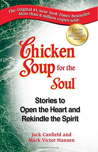9781623611118: Chicken Soup for the Soul: Stories to Open the Heart and Rekindle the Spirit