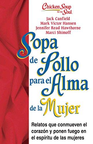 9781623611286: Sopa de Pollo para Alma de la Mujer: Relatos que conmueven el corazón y ponen fuego en el espíritu de las mujeres (Chicken Soup for the Soul) (Spanish Edition)