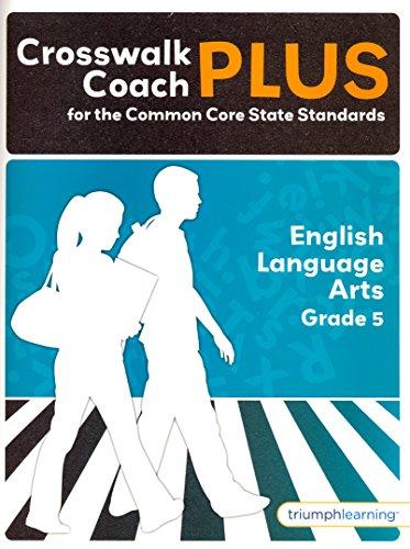 9781623626518: Crosswalk Coach PLUS for the Common Core State Standards, English Language Arts Grade 5