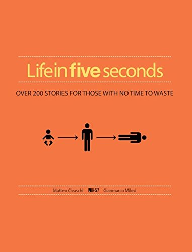 Life in Five Seconds: Over 200 Stories for Those with No Time to Waste: Civaschi, Matteo; Milesi, ...