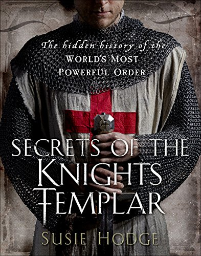Secrets of the Knights Templar: A Chronicle 1129-1312: Hodge, Susie