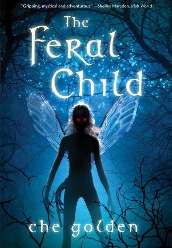 The Feral Child (Feral Child Trilogy): Golden, Che