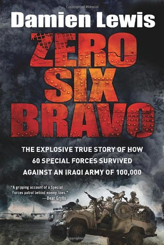 9781623651374: Zero Six Bravo: The Explosive True Story of How 60 Special Forces Survived Against an Iraqi Army of 100,000