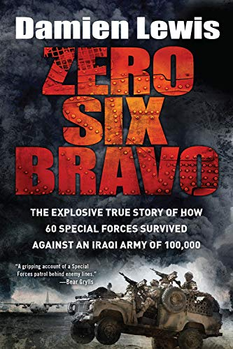 9781623654443: Zero Six Bravo: The Explosive True Story of How 60 Special Forces Survived Against an Iraqi Army of 100,000