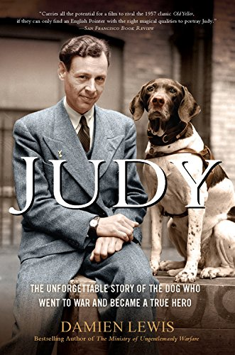 9781623656676: Judy: The Unforgettable Story of the Dog Who Went to War and Became a True Hero