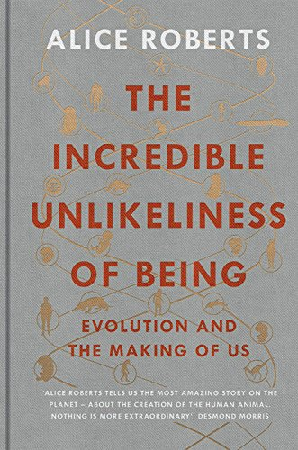 9781623657987: The Incredible Unlikeliness of Being: Evolution and the Making of Us