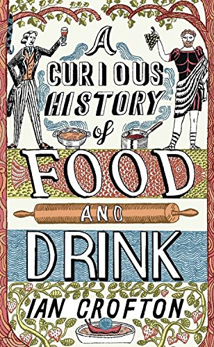 A Curious History of Food and Drink: Crofton, Ian