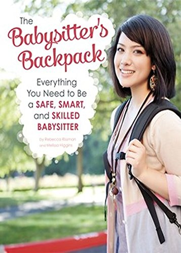 The Babysitter's Backpack: Everything You Need to Be a Safe, Smart, and Skilled Babysitter: ...