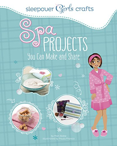 Sleepover Girls Crafts: Spa Projects You Can Make and Share: Bolte, Mari