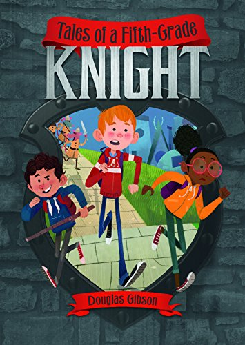 Tales of a Fifth-Grade Knight (Middle-Grade Novels): Gibson, Douglas