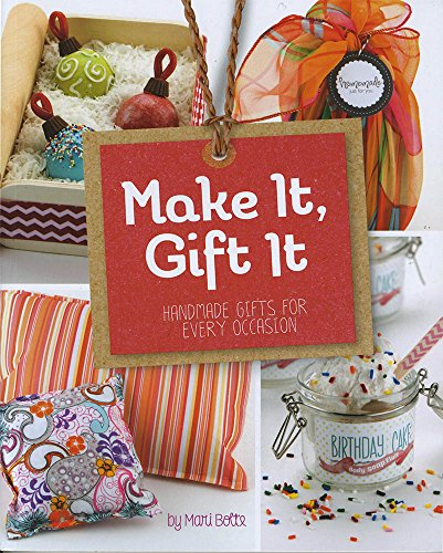 Make It, Gift It: Handmade Gifts for Every Occasion: Bolte, Mari