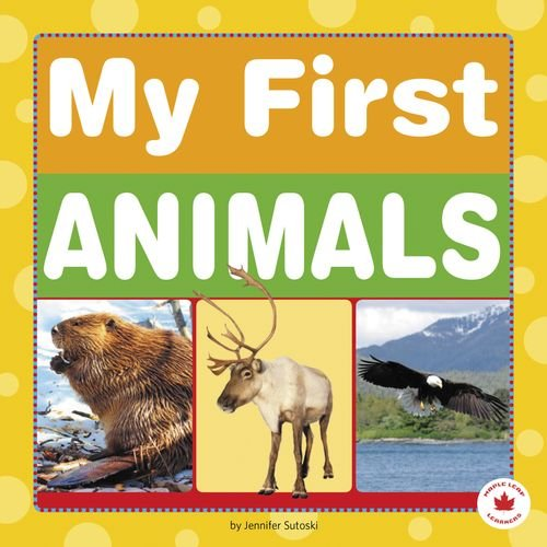 My First Animals (Maple Leaf Learners): Jennifer Sutoski