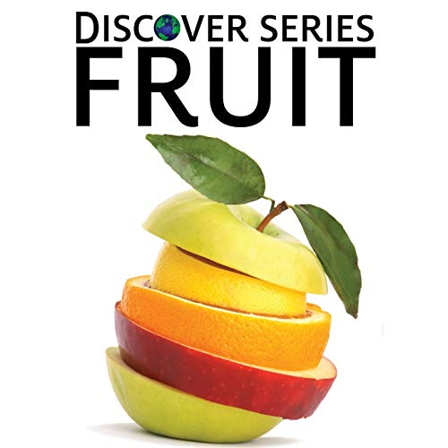 Fruit: Discover Series Picture Book for Children: Xist Publishing