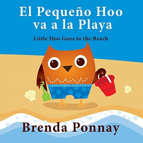 El Pequeno Hoo va a la Playa Little Hoo goes to the Beach (Bilingual Spanish English Edition)