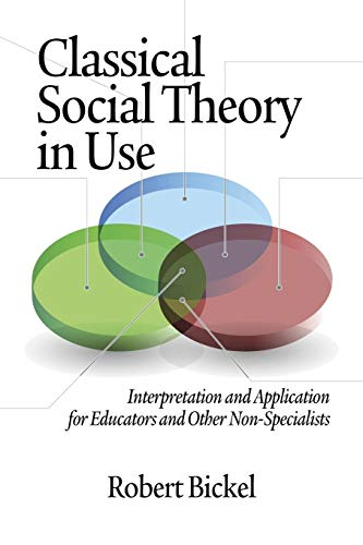 9781623960704: Classical Social Theory in Use: Interpretation and Application for Educators and Other Non-Specialists