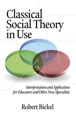 9781623960711: Classical Social Theory in Use: Interpretation and Application for Educators and Other Non-Specialists (Hc)