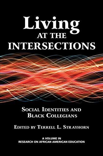 9781623961473: Living at the Intersections: Social Identities and Black Collegians (Research on African American Educators)