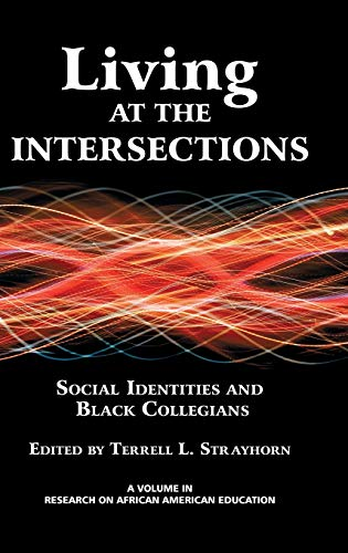 9781623961480: Living at the Intersections: Social Identities and Black Collegians (Hc) (Research on African American Educators)