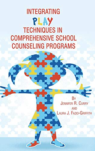 Integrating Play Techniques in Comprehensive Counseling Programs (Hc): Jennifer R. Curry