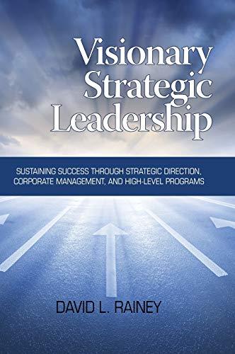 Visionary Strategic Leadership: Sustaining Success through Strategic Direction, Corporate ...