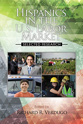 Hispanics in the U.s. Labor Market: Selected Research: Verdugo, Richard R. (Editor)