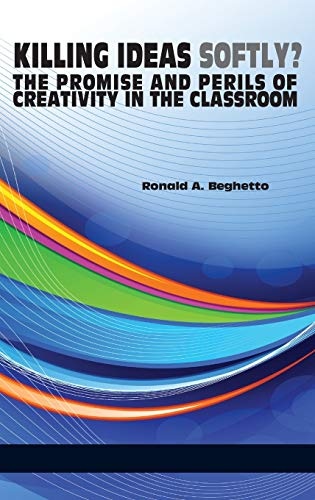 9781623963651: Killing Ideas Softly? the Promise and Perils of Creativity in the Classroom (Hc)