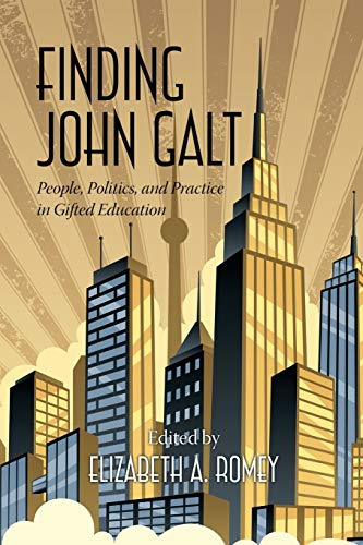 9781623963705: Finding John Galt: People, Politics, and Practice in Gifted Education (Studies in the History of Education (Paperback))