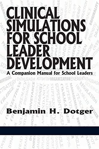 Clinical Simulations for School Leader Development: A Companion Manual for School Leaders: Dotger, ...