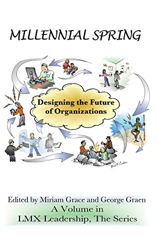 Millennial Spring: Designing the Future of Organizations (Hc) (Lmx Leadership: the Series)
