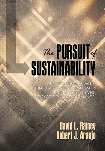 The Pursuit of Sustainability: Creating Business Value through Strategic Leadership, Holistic ...