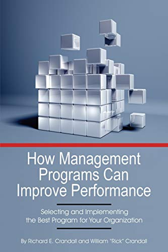 9781623969790: How Management Programs Can Improve Organization Performance: Selecting and Implementing the Best Program for Your Organization