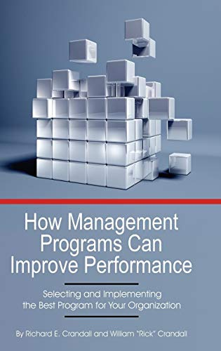 9781623969806: How Management Programs Can Improve Organization Performance: Selecting and Implementing the Best Program for Your Organization (HC)