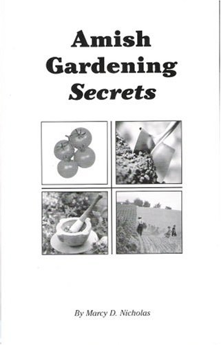 Amish Gardening Secrets: Marcy D. Nicholas