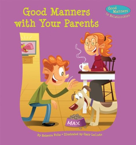 Good Manners with Your Parents (Library Binding): Rebecca Felix