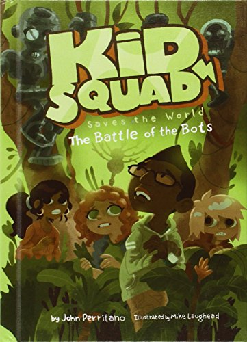 The Battle of the Bots (Kid Squad Saves the World): Perritano, John